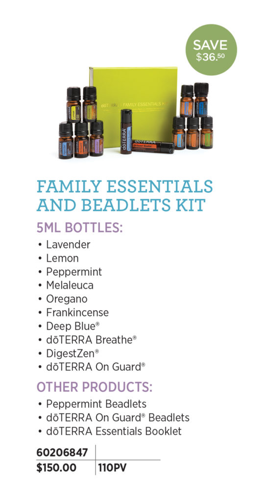 doTERRA Family Essentials & Beadlets Kit - A perfect addition to every home, the Family Essentials Kit and Beadlets Enrollment Kit supports a healthy and uplifting family environment. Includes: (5 mL bottles) Lavender, Lemon, Peppermint, Melaleuca, Oregano, Frankincense, Deep Blue, doTERRA Breathe, DigestZen, doTERRA On Guard Other Products: Peppermint Beadlets, doTERRA On Guard Beadlets, doTERRA Essentials Booklet
