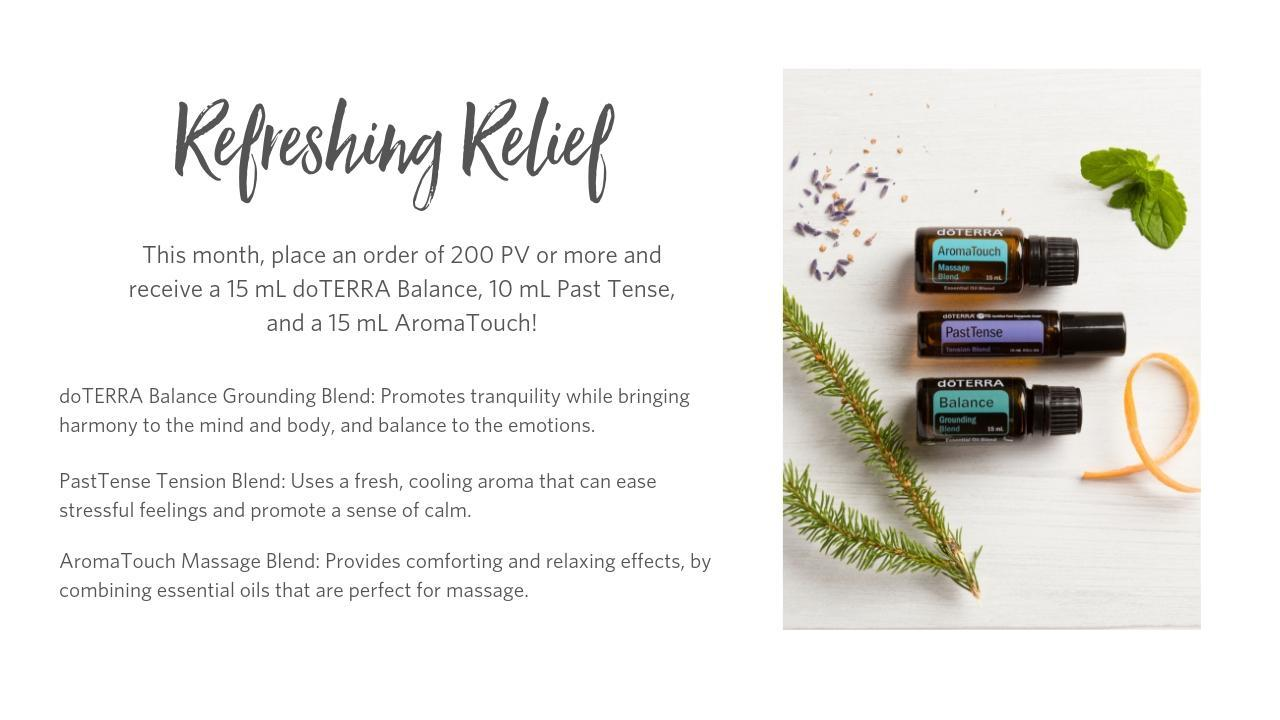 Place an order in June 2019 of 200PV or more and receive a 15mL doTERRA Balance Grounding Blend, 10mL Past Tense Tension Blend, and a 15mL AromaTouch Massage Blend
